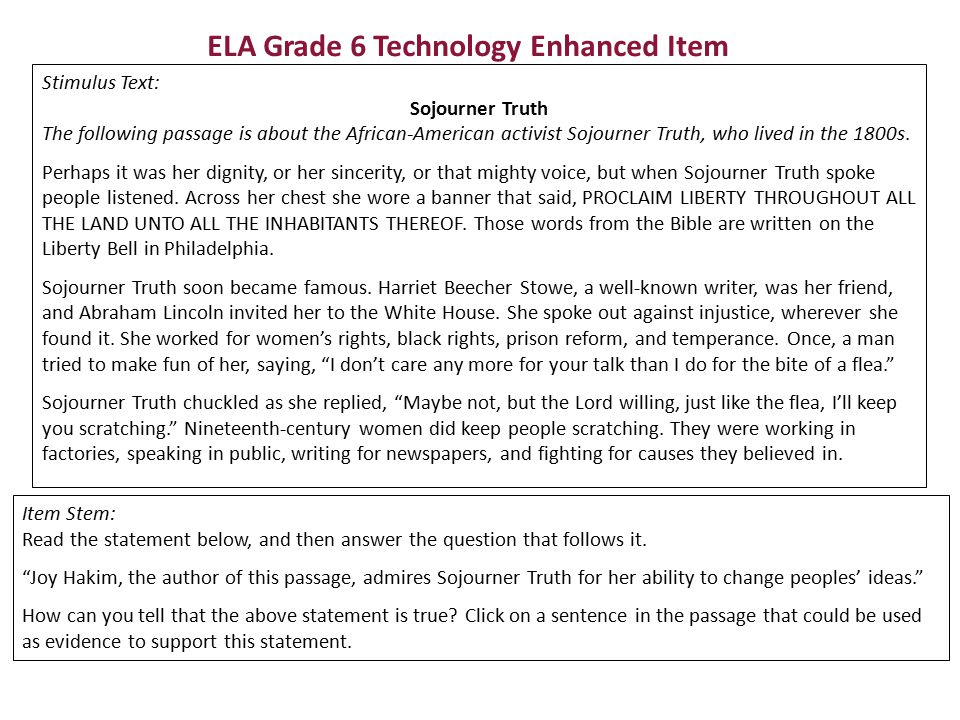 ELA Grade 6 Technology Enhanced Item Stimulus Text: Sojourner Truth The following passage is about the African-American activist Sojourner Truth, who