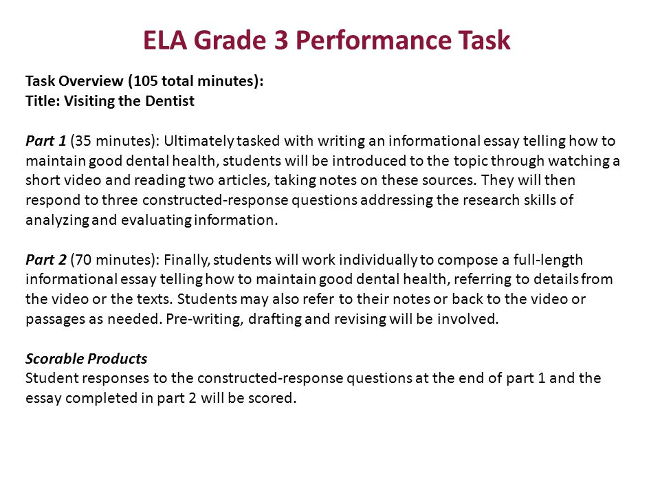 ELA Grade 3 Performance Task Task Overview (105 total minutes): Title: Visiting the Dentist Part 1 (35 minutes): Ultimately tasked with writing an inf
