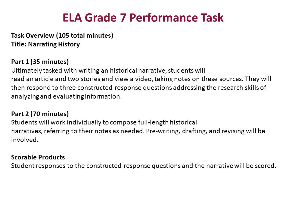 ELA Grade 7 Performance Task Task Overview (105 total minutes) Title: Narrating History Part 1 (35 minutes) Ultimately tasked with writing an historic