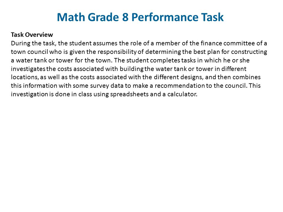 Math Grade 8 Performance Task Task Overview During the task, the student assumes the role of a member of the finance committee of a town council who i