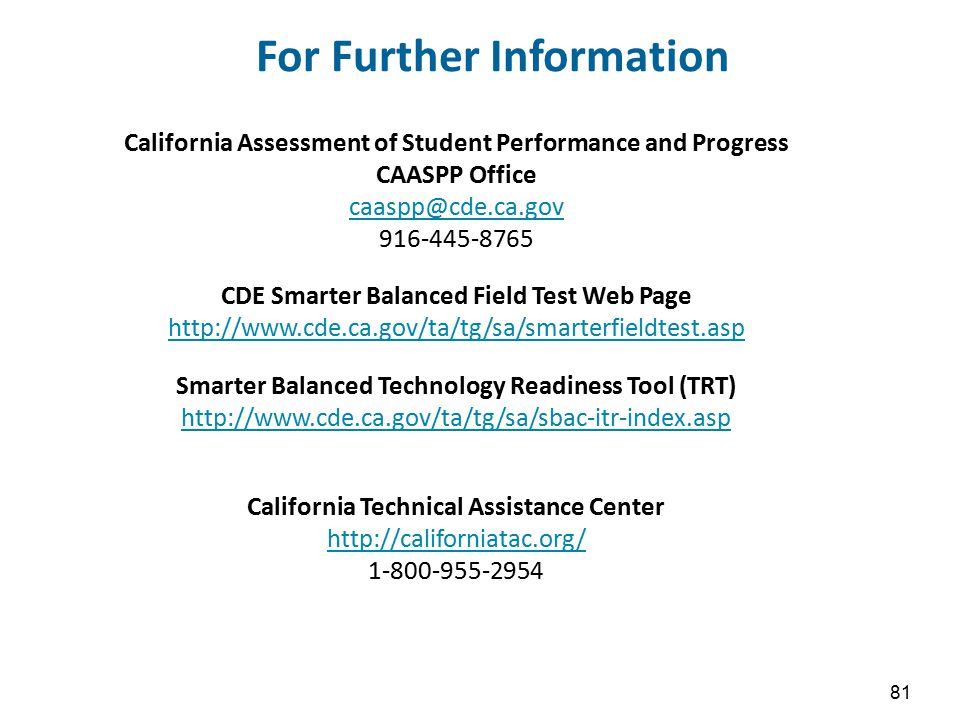 For Further Information California Assessment of Student Performance and Progress CAASPP Office caaspp@cde.ca.gov 916-445-8765 CDE Smarter Balanced Fi