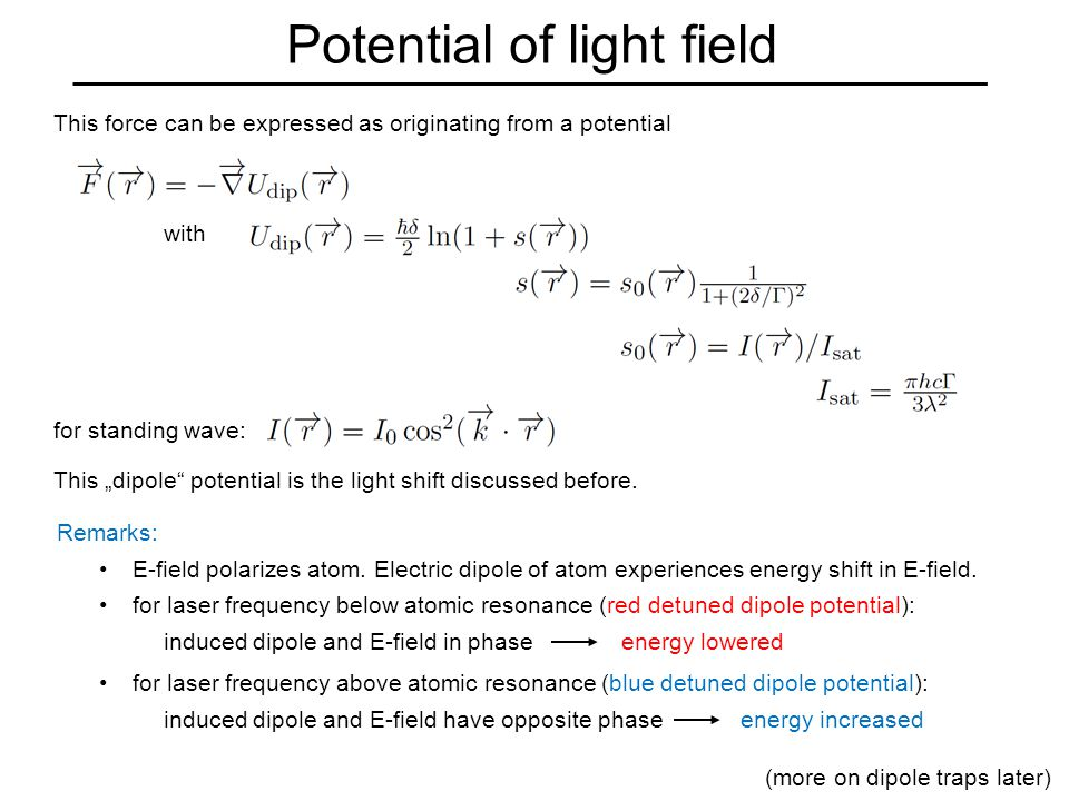 "Potential of light field This force can be expressed as originating from a potential with for standing wave: This ""dipole potential is the light shift discussed before."