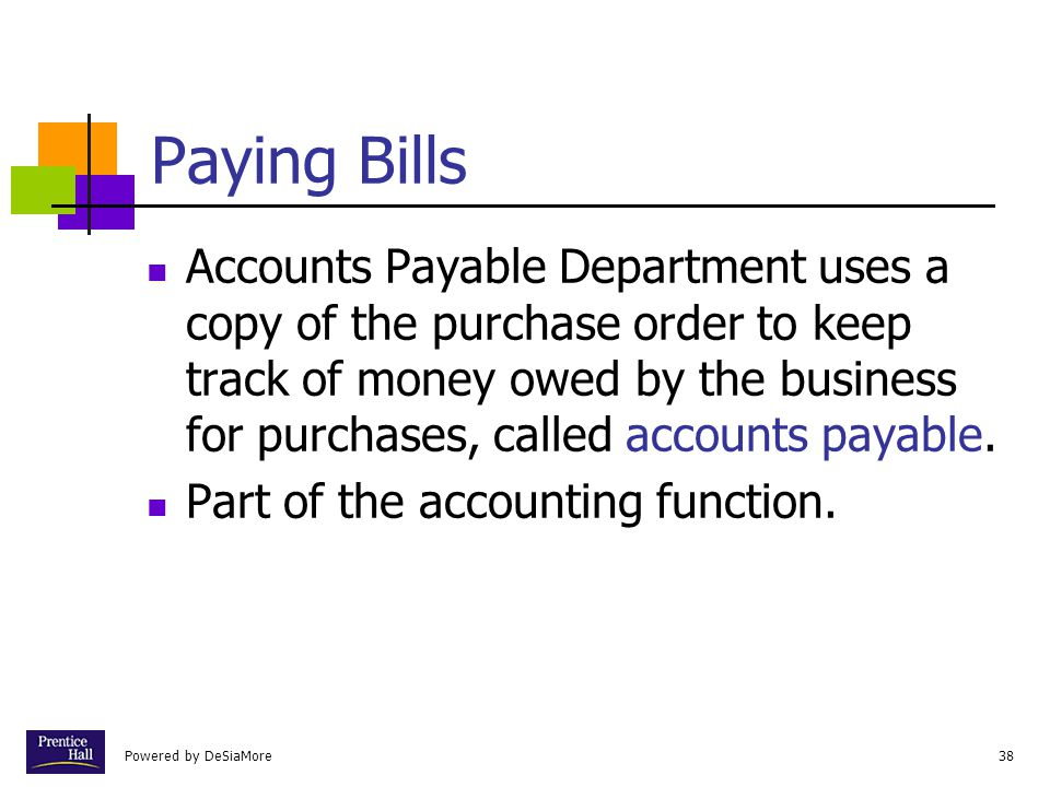 Powered by DeSiaMore38 Paying Bills Accounts Payable Department uses a copy of the purchase order to keep track of money owed by the business for purchases, called accounts payable.