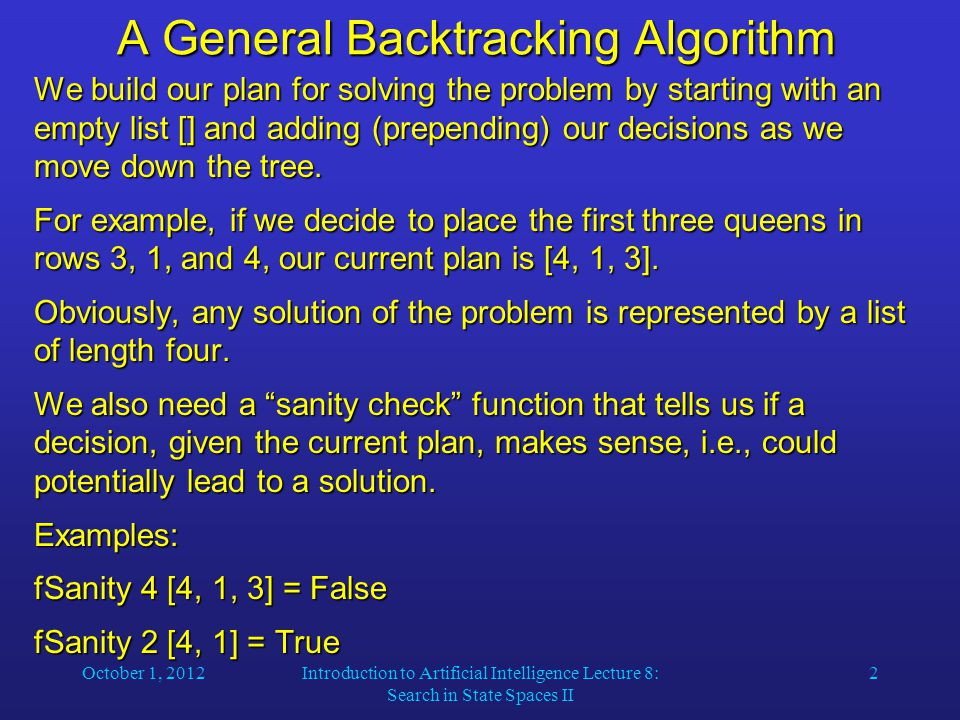 October 1, 2012Introduction to Artificial Intelligence Lecture 8: Search in State Spaces II 2 A General Backtracking Algorithm We build our plan for s