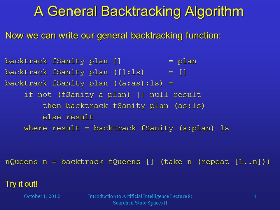 October 1, 2012Introduction to Artificial Intelligence Lecture 8: Search in State Spaces II 4 A General Backtracking Algorithm Now we can write our ge