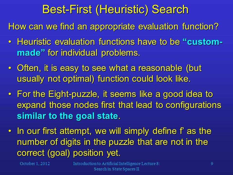 October 1, 2012Introduction to Artificial Intelligence Lecture 8: Search in State Spaces II 9 Best-First (Heuristic) Search How can we find an appropr