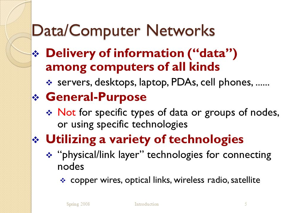 Data/Computer Networks  Delivery of information ( data ) among computers of all kinds  servers, desktops, laptop, PDAs, cell phones,......