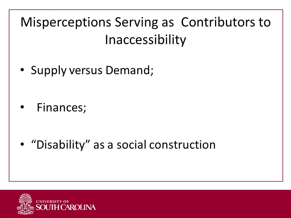 Misperceptions Serving as Contributors to Inaccessibility Supply versus Demand; Finances; Disability as a social construction