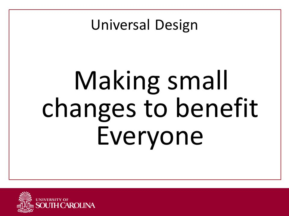 Universal Design Making small changes to benefit Everyone