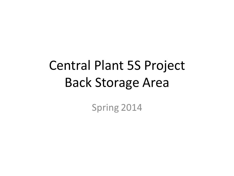 Central Plant 5S Project Back Storage Area Spring 2014