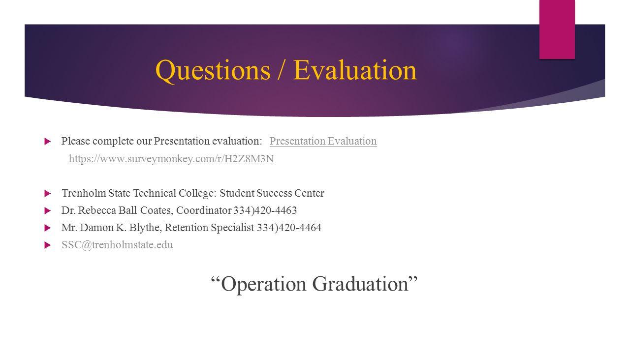 Questions / Evaluation  Please complete our Presentation evaluation: Presentation EvaluationPresentation Evaluation https://www.surveymonkey.com/r/H2