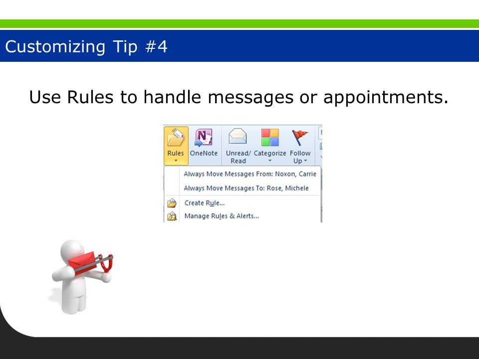 Customizing Tip #4 Use Rules to handle messages or appointments.