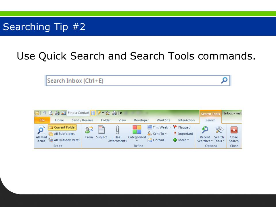 Searching Tip #2 Use Quick Search and Search Tools commands.