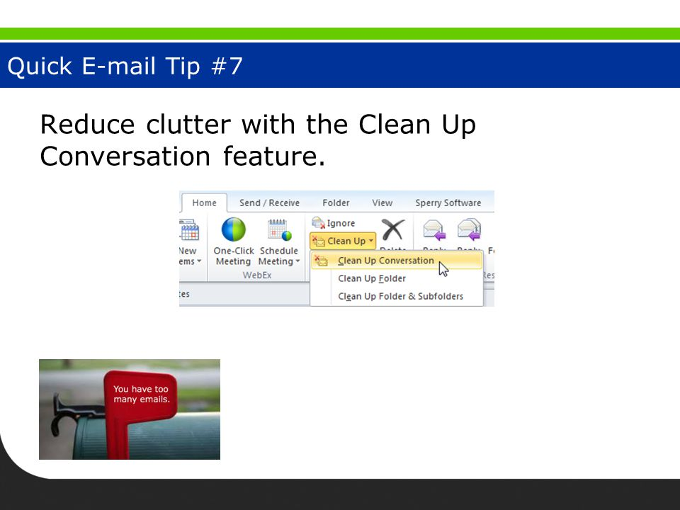 Quick E-mail Tip #7 Reduce clutter with the Clean Up Conversation feature.