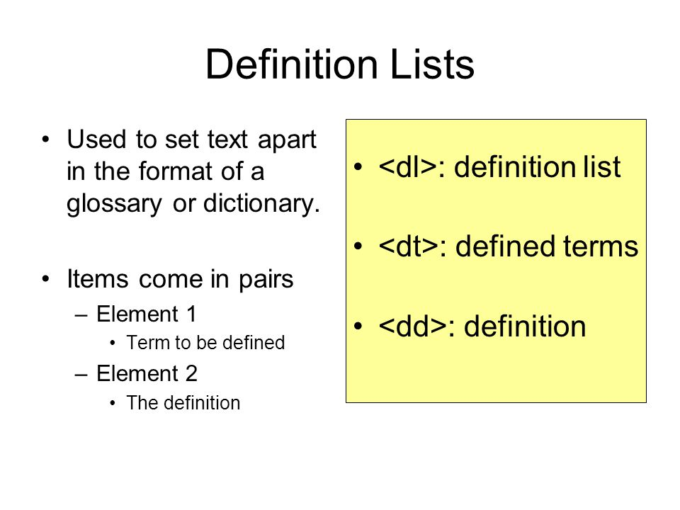 Definition Lists Used to set text apart in the format of a glossary or dictionary.