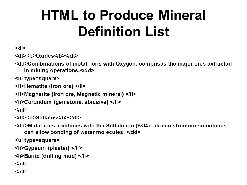 HTML to Produce Mineral Definition List Oxides Combinations of metal ions with Oxygen, comprises the major ores extracted in mining operations.
