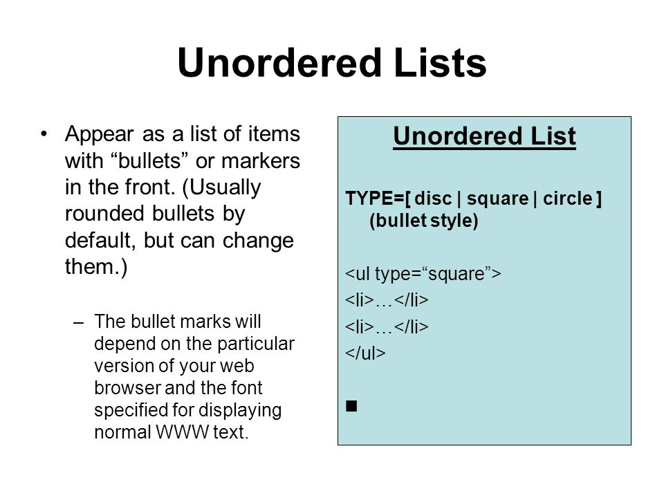 Unordered Lists Appear as a list of items with bullets or markers in the front.