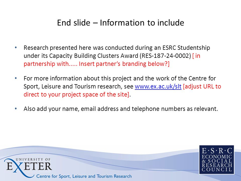 End slide – Information to include Research presented here was conducted during an ESRC Studentship under its Capacity Building Clusters Award (RES-18