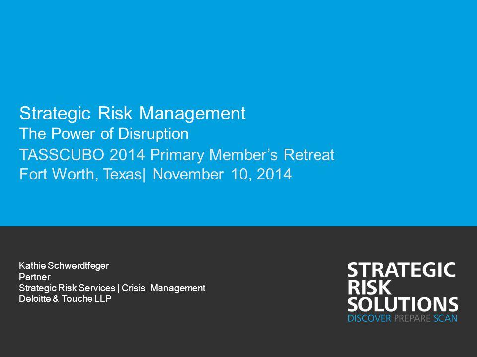 Strategic Risk Management The Power of Disruption TASSCUBO 2014 Primary Member's Retreat Fort Worth, Texas| November 10, 2014 Kathie Schwerdtfeger Par