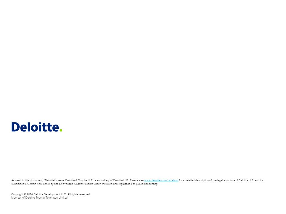 """As used in this document, """"Deloitte"""" means Deloitte & Touche LLP, a subsidiary of Deloitte LLP. Please see www.deloitte.com/us/about for a detailed de"""