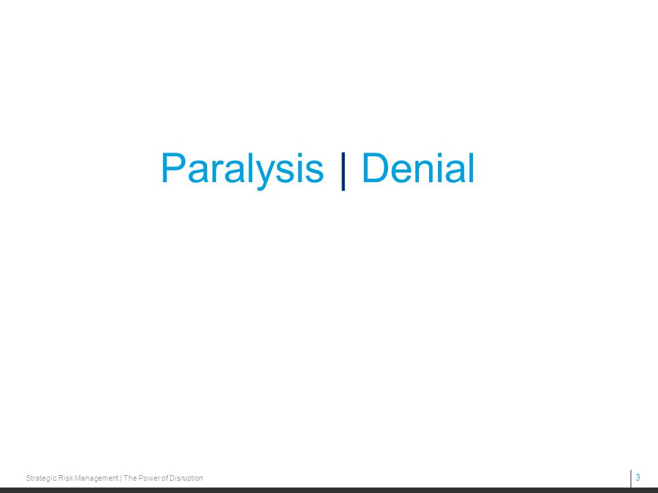 3 Strategic Risk Management | The Power of Disruption Paralysis | Denial