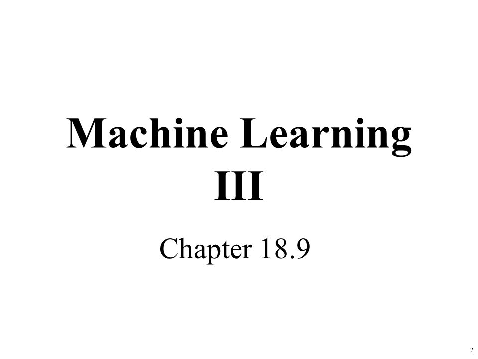 2 Machine Learning III Chapter 18.9