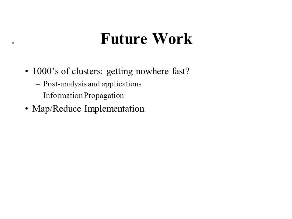 Future Work 61 1000's of clusters: getting nowhere fast.