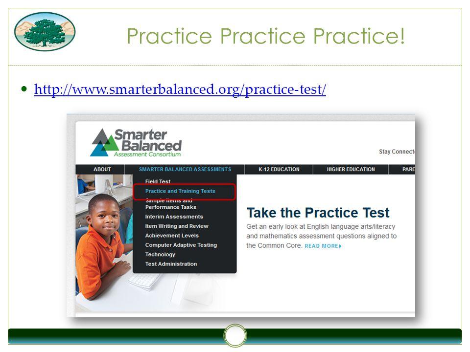 Practice Practice Practice! http://www.smarterbalanced.org/practice-test/