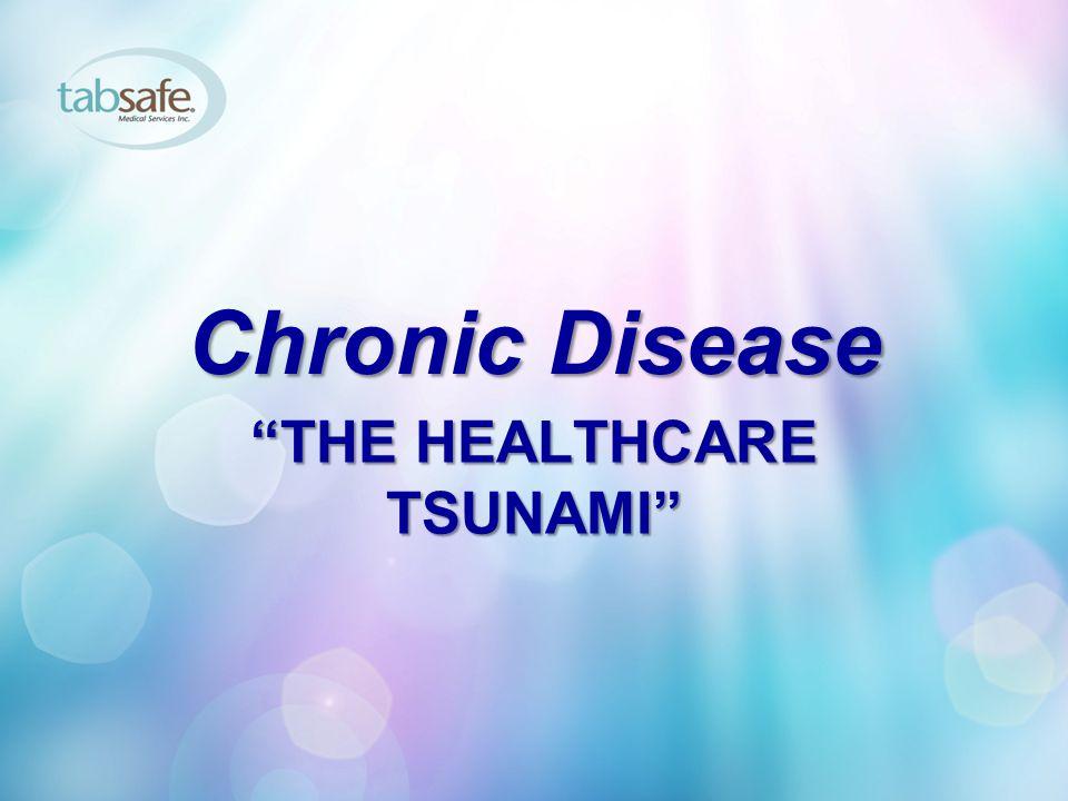 THE HEALTHCARE TSUNAMI Chronic Disease