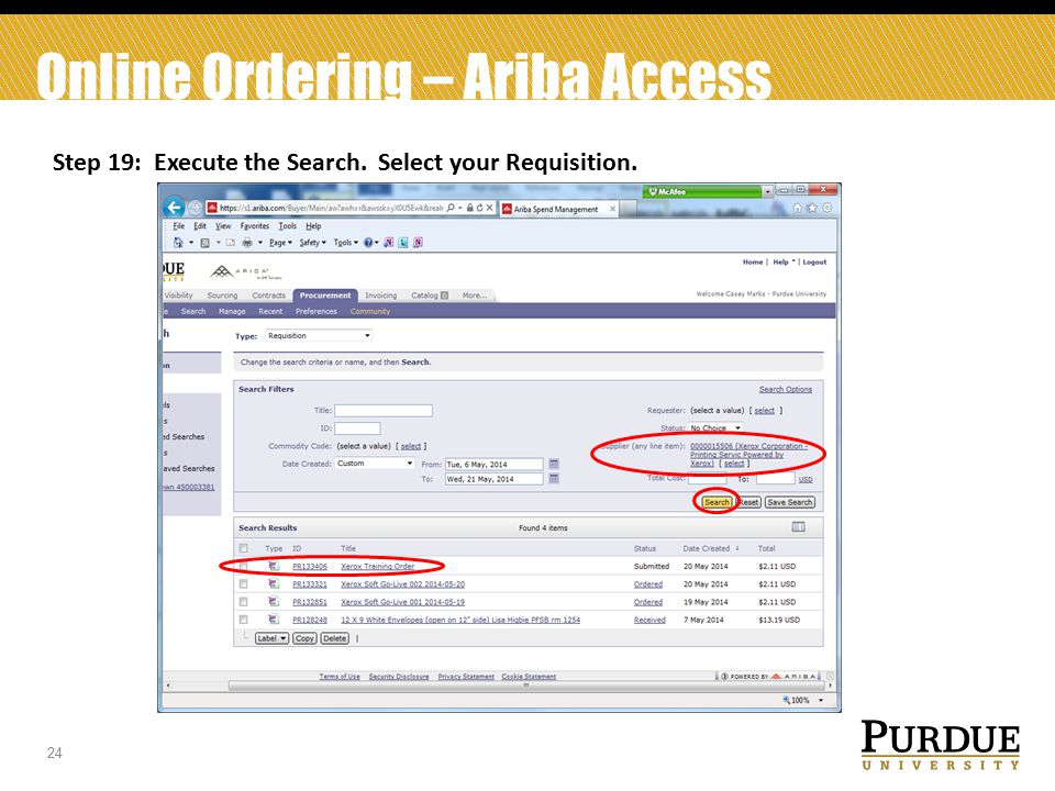 24 Online Ordering – Ariba Access Step 19: Execute the Search. Select your Requisition.