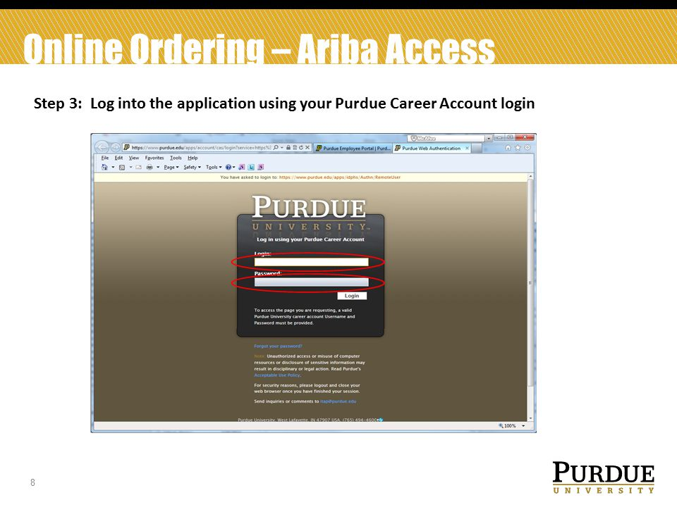 8 Online Ordering – Ariba Access Step 3: Log into the application using your Purdue Career Account login