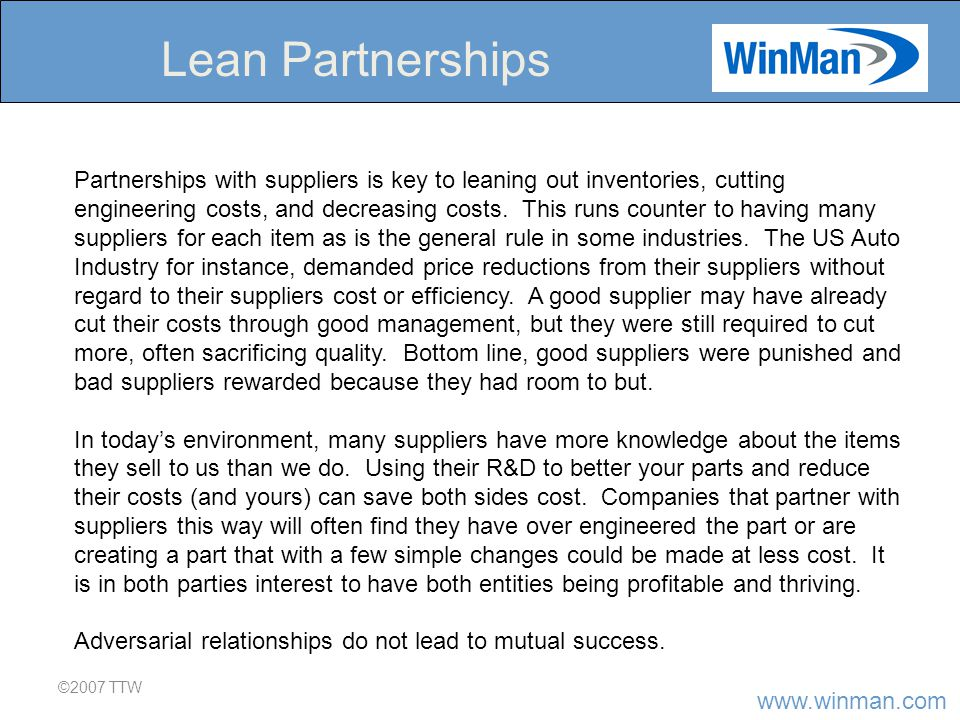 www.winman.com ©2007 TTW Lean Partnerships Partnerships with suppliers is key to leaning out inventories, cutting engineering costs, and decreasing costs.