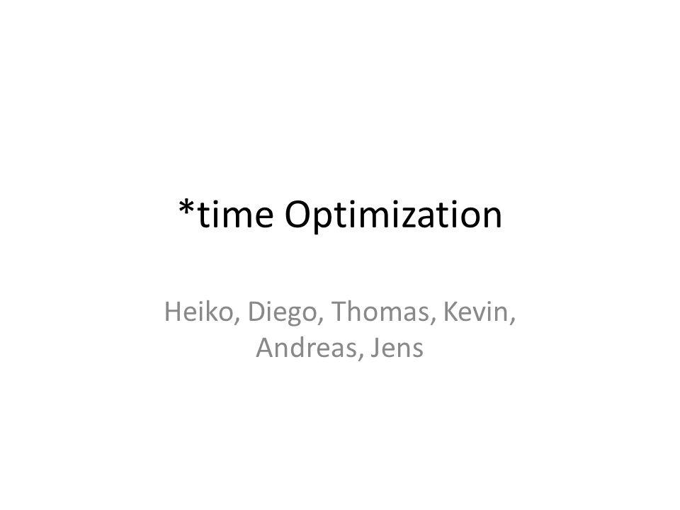 *time Optimization Heiko, Diego, Thomas, Kevin, Andreas, Jens