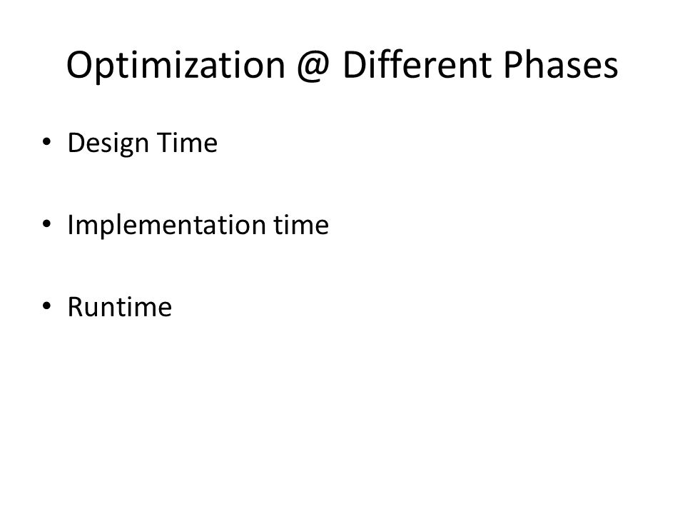 Optimization @ Different Phases Design Time Implementation time Runtime