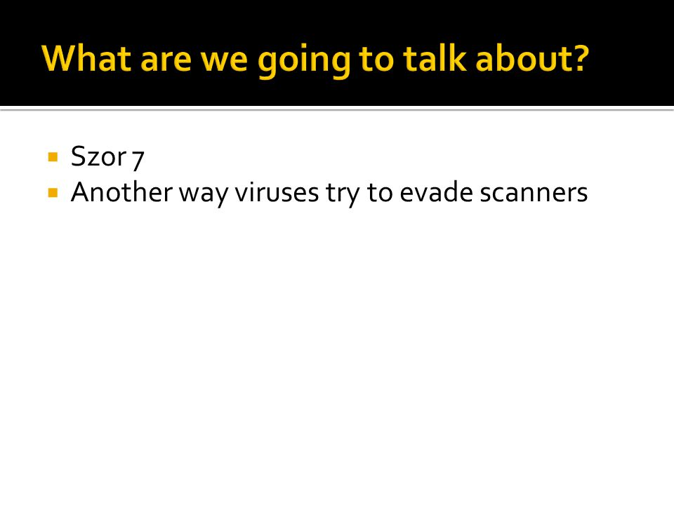  Szor 7  Another way viruses try to evade scanners