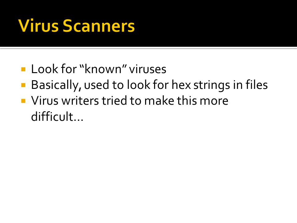  First virus: Cascade  Benefit: Forces the vendor to choose a hex string from a small part of the virus code  Increases chances of a false positive