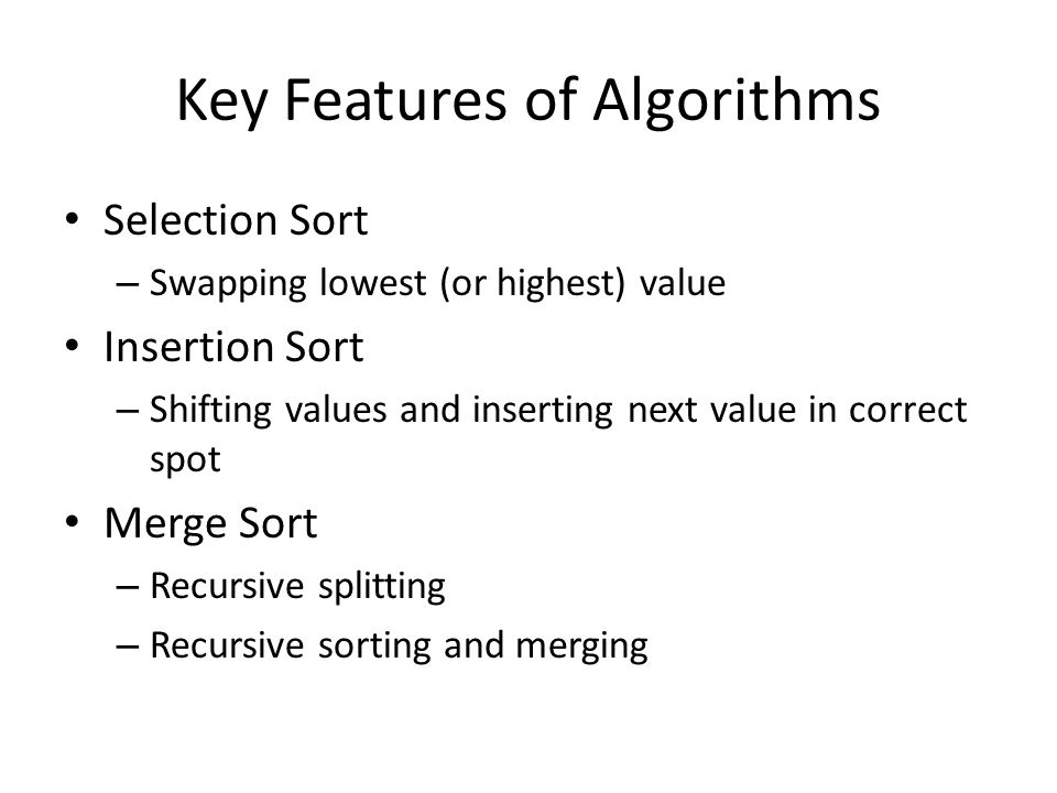 Key Features of Algorithms Selection Sort – Swapping lowest (or highest) value Insertion Sort – Shifting values and inserting next value in correct sp
