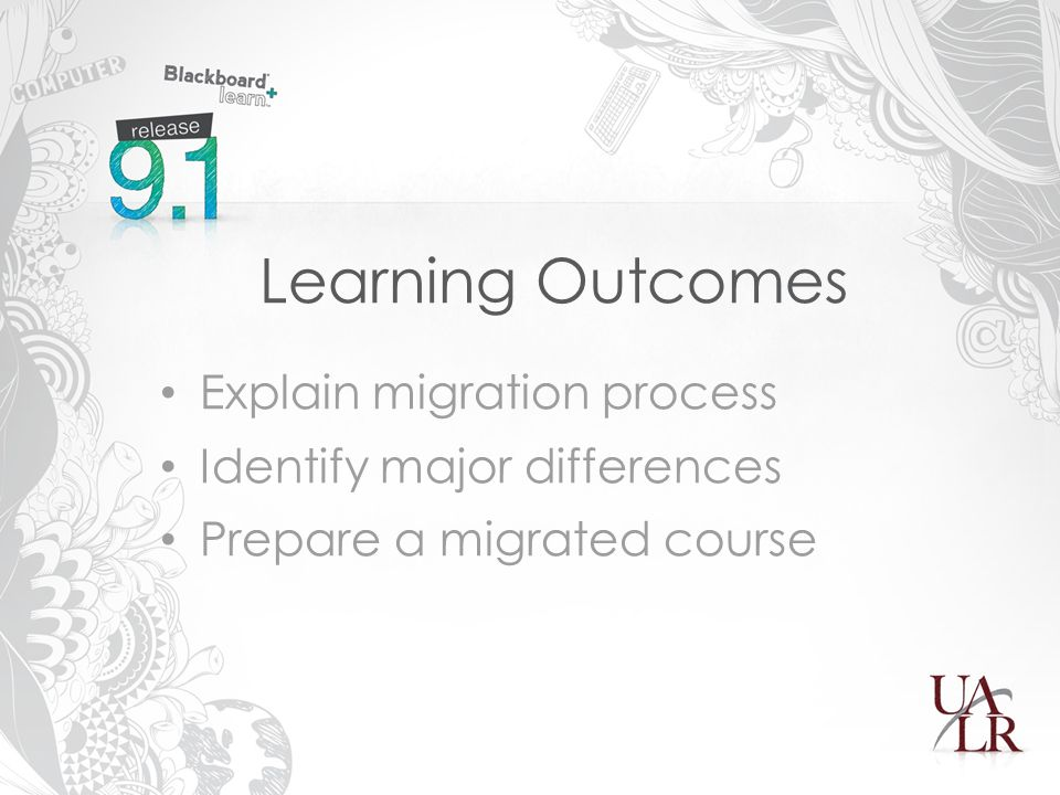 Learning Outcomes Explain migration process Identify major differences Prepare a migrated course