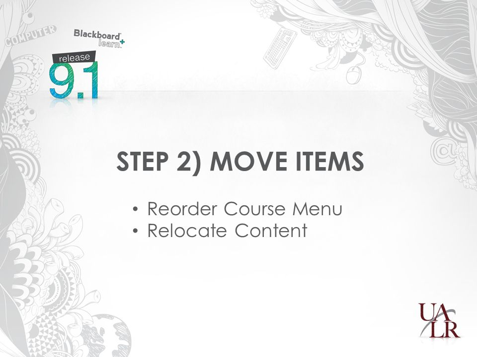 STEP 2) MOVE ITEMS Reorder Course Menu Relocate Content