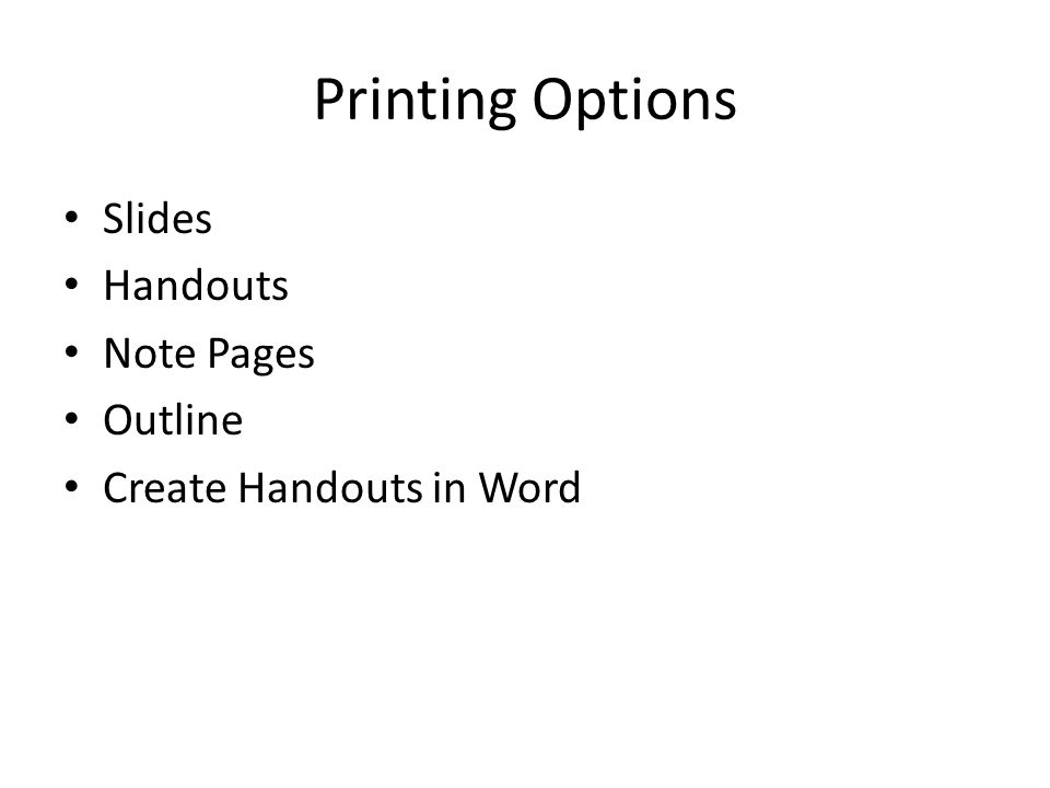 Printing Options Slides Handouts Note Pages Outline Create Handouts in Word