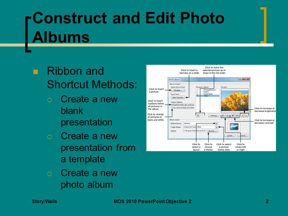 MOS 2010 PowerPoint Objective 22 Construct and Edit Photo Albums Ribbon and Shortcut Methods:  Create a new blank presentation  Create a new presentation from a template  Create a new photo album 2