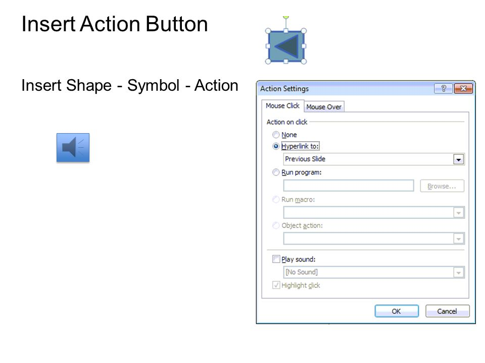 Action Buttons An interaction graphic that triggers an action, such as displaying another slide or opening a file, and are particularly helpful for adding navigation interactivity to your presentation