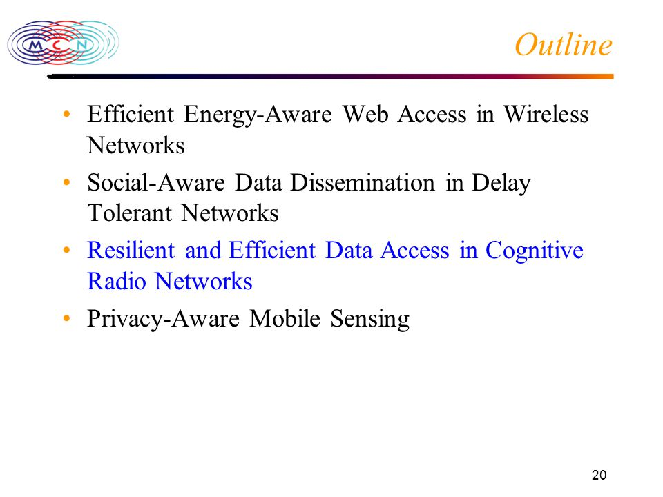 20 Outline Efficient Energy-Aware Web Access in Wireless Networks Social-Aware Data Dissemination in Delay Tolerant Networks Resilient and Efficient Data Access in Cognitive Radio Networks Privacy-Aware Mobile Sensing