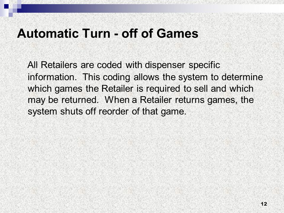12 Automatic Turn - off of Games All Retailers are coded with dispenser specific information.