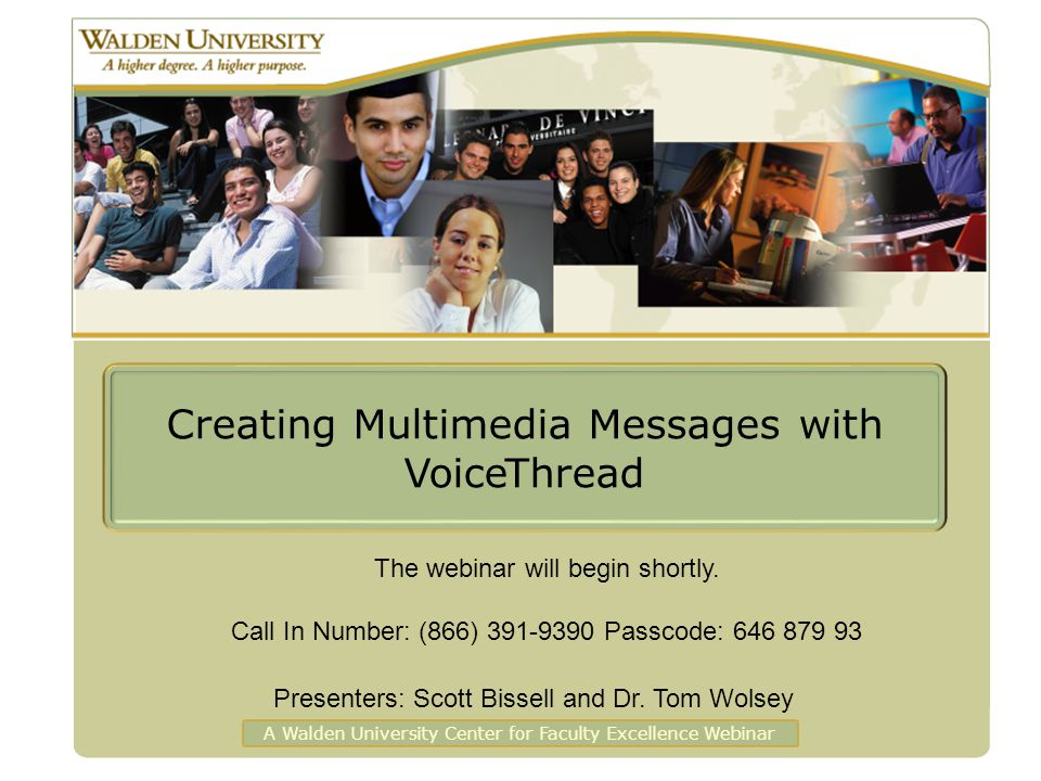 Creating Multimedia Messages with VoiceThread A Walden University Center for Faculty Excellence Webinar The webinar will begin shortly.