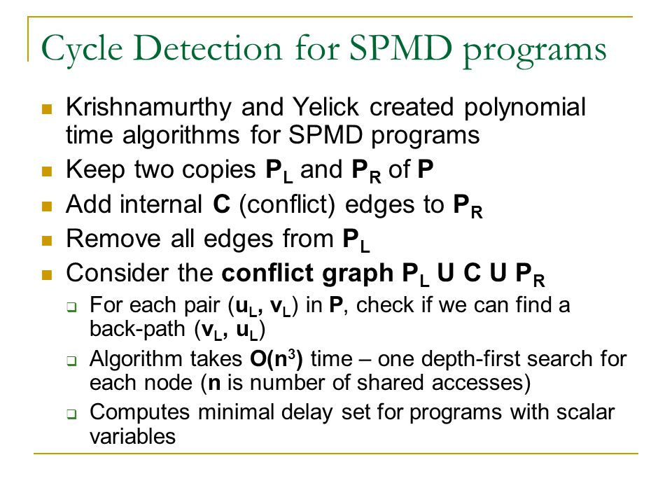 Cycle Detection for SPMD programs Krishnamurthy and Yelick created polynomial time algorithms for SPMD programs Keep two copies P L and P R of P Add i