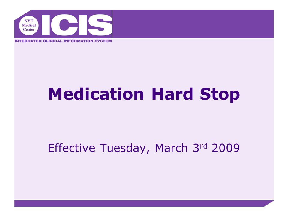 Medication Hard Stop Effective Tuesday, March 3 rd 2009