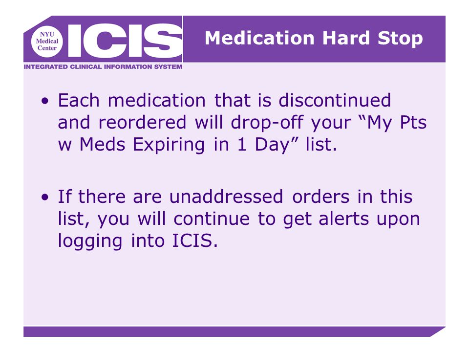 """Each medication that is discontinued and reordered will drop-off your """"My Pts w Meds Expiring in 1 Day"""" list. If there are unaddressed orders in this"""
