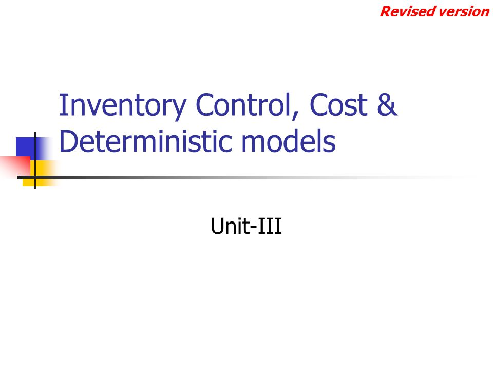 Inventory Control, Cost & Deterministic models Unit-III Revised version