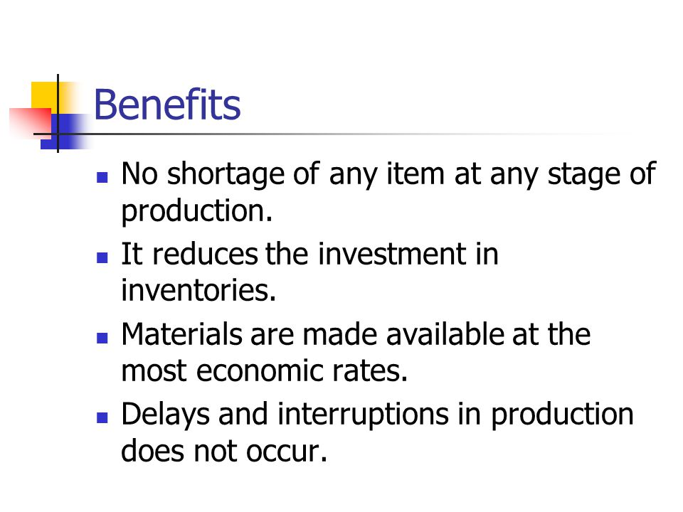 Benefits No shortage of any item at any stage of production.